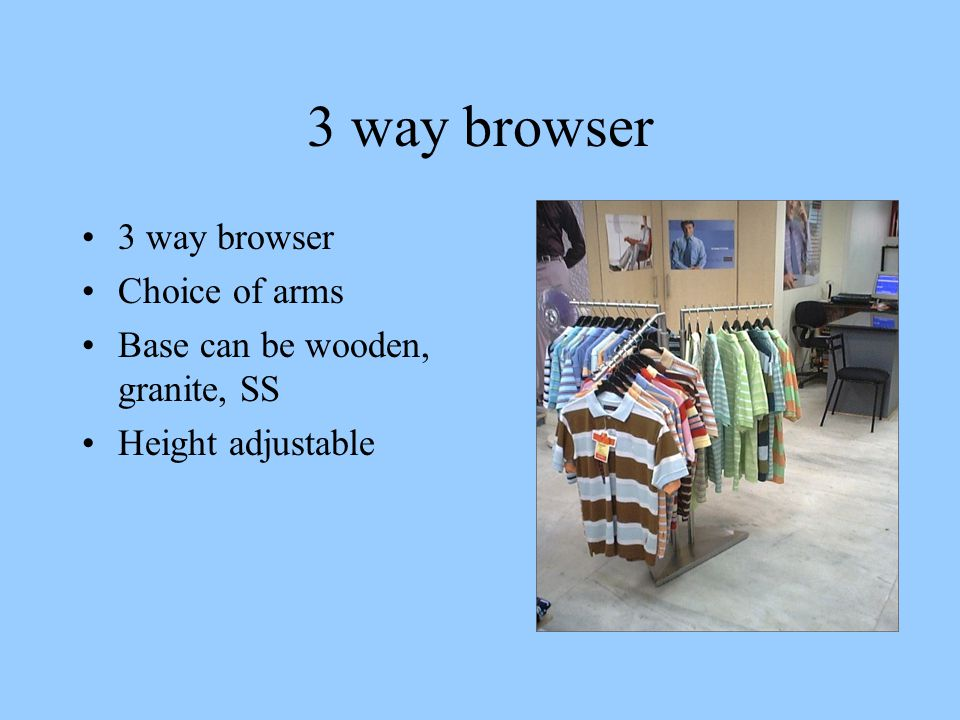 3 way browser Choice of arms Base can be wooden, granite, SS Height adjustable