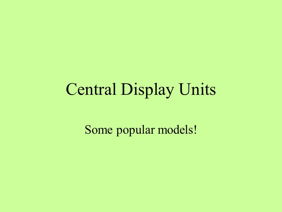 Central Display Units Some popular models!
