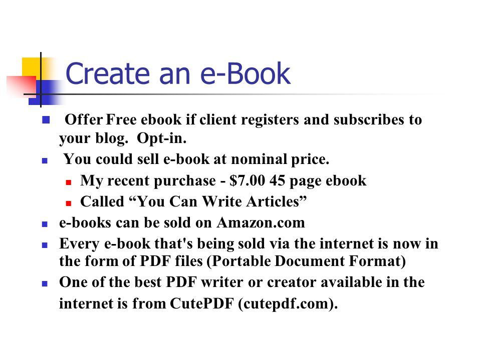 Create an e-Book Offer Free ebook if client registers and subscribes to your blog.