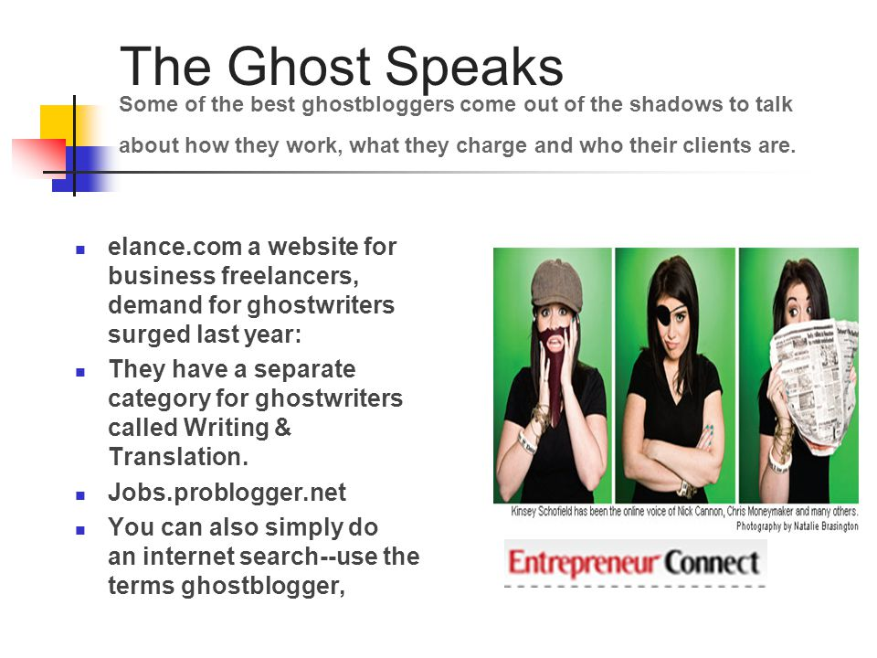 The Ghost Speaks Some of the best ghostbloggers come out of the shadows to talk about how they work, what they charge and who their clients are.