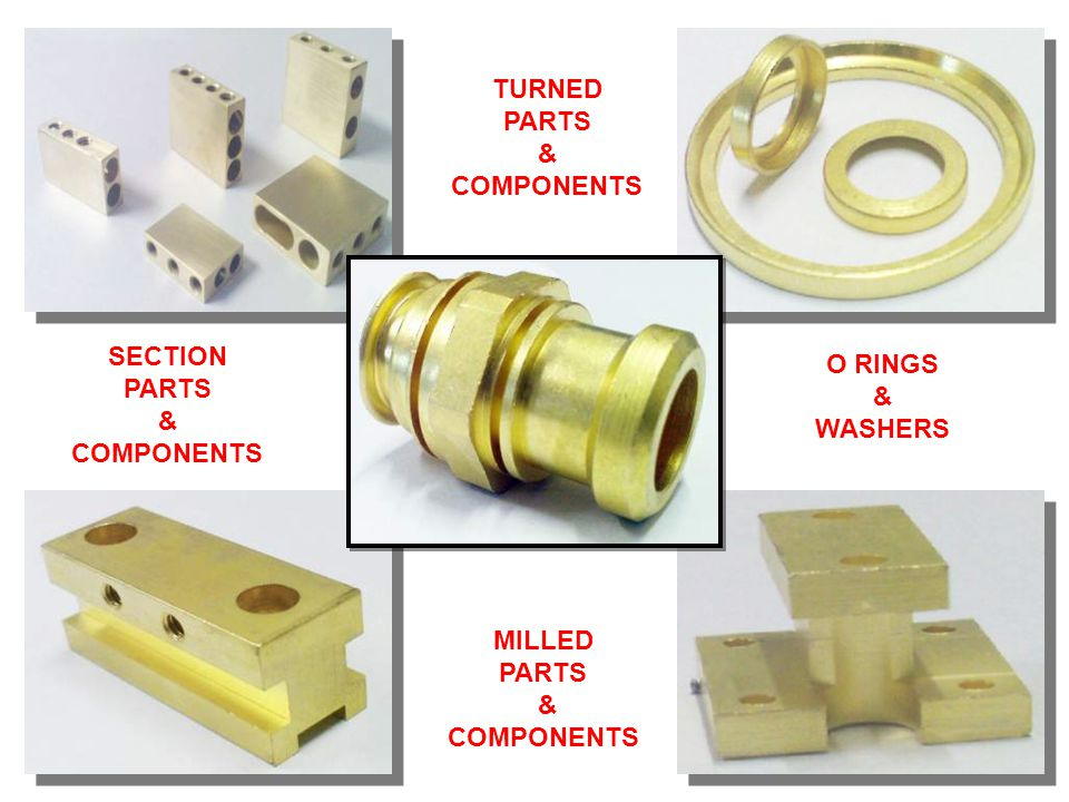 MILLED PARTS & COMPONENTS SECTION PARTS & COMPONENTS TURNED PARTS & COMPONENTS O RINGS & WASHERS