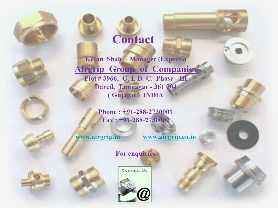 Contact Ketan Shah - Manager (Exports) Airgrip Group of Companies Plot # 3966, G.