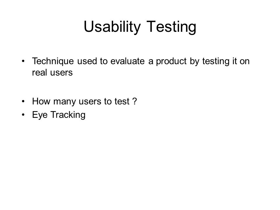 Usability Testing Technique used to evaluate a product by testing it on real users How many users to test .