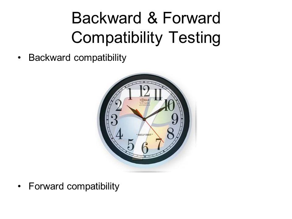 Backward & Forward Compatibility Testing Backward compatibility Forward compatibility