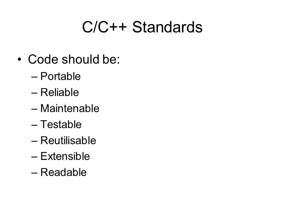 C/C++ Standards Code should be: –Portable –Reliable –Maintenable –Testable –Reutilisable –Extensible –Readable
