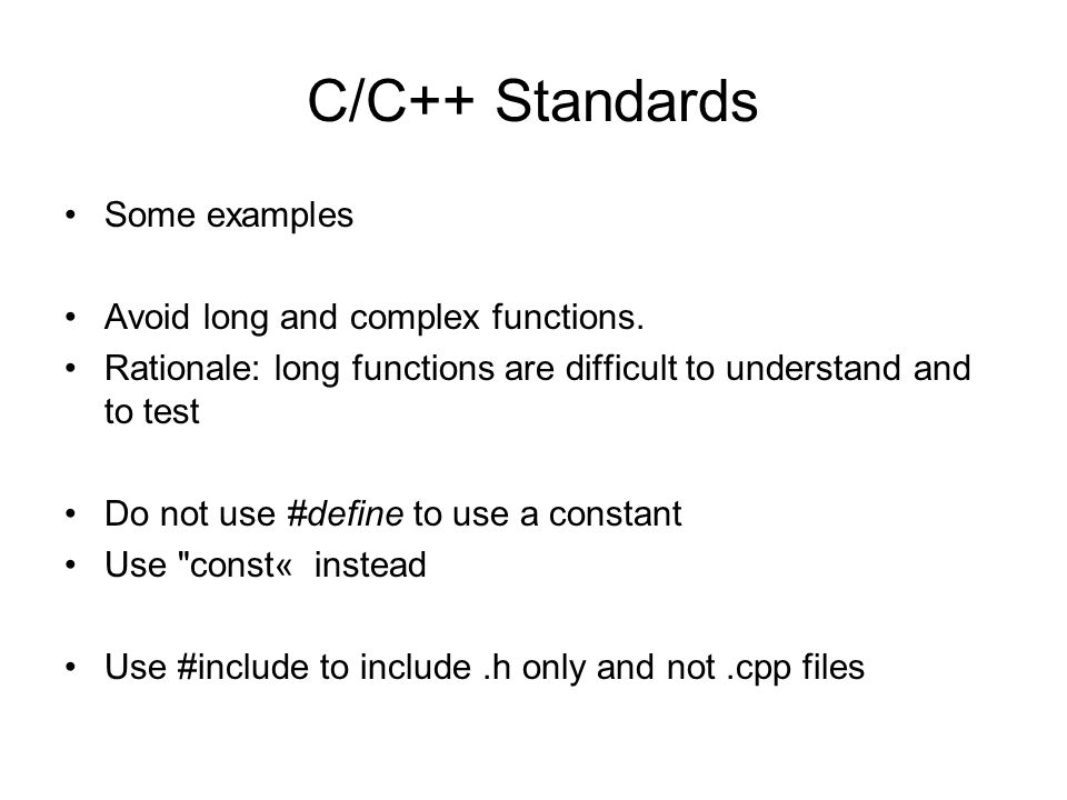 C/C++ Standards Some examples Avoid long and complex functions.