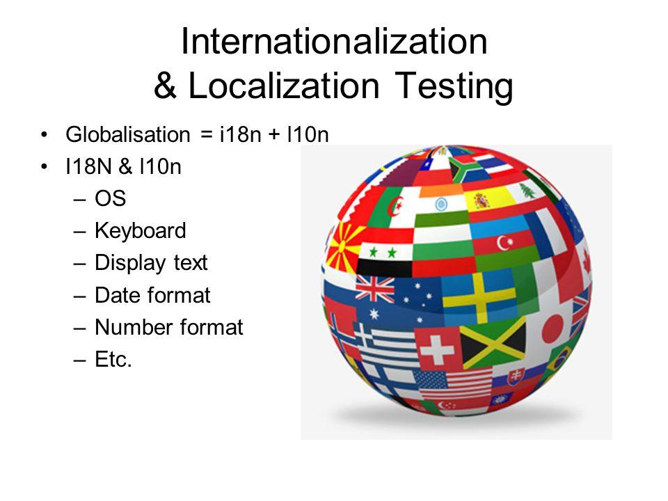 Internationalization & Localization Testing Globalisation = i18n + l10n I18N & l10n –OS –Keyboard –Display text –Date format –Number format –Etc.