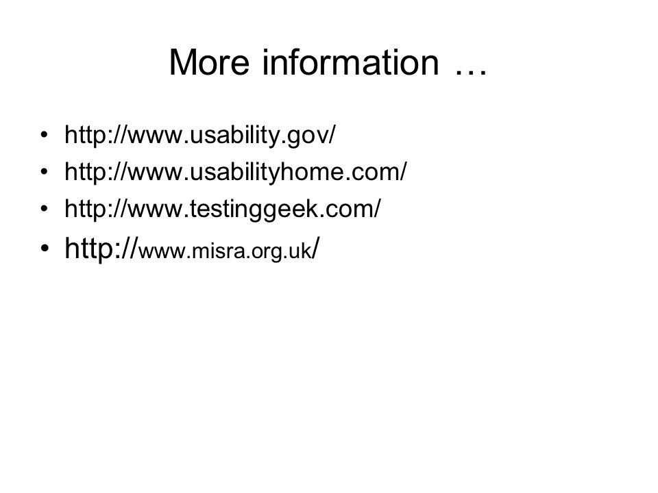 More information … http://www.usability.gov/ http://www.usabilityhome.com/ http://www.testinggeek.com/ http:// www.misra.org.uk /