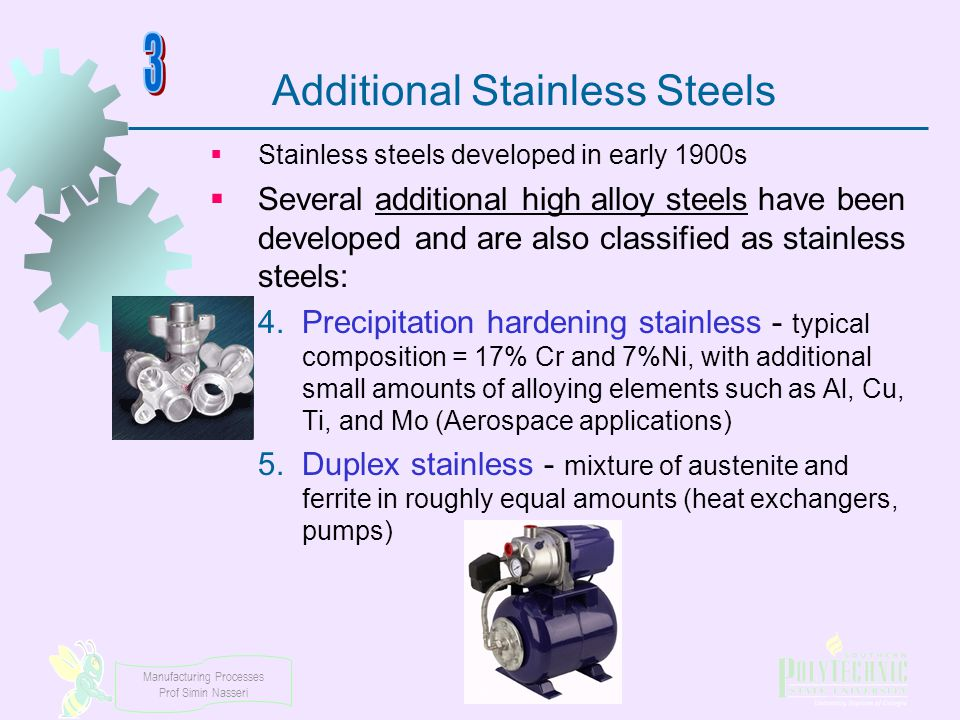 Manufacturing Processes Prof Simin Nasseri Additional Stainless Steels  Stainless steels developed in early 1900s  Several additional high alloy ste