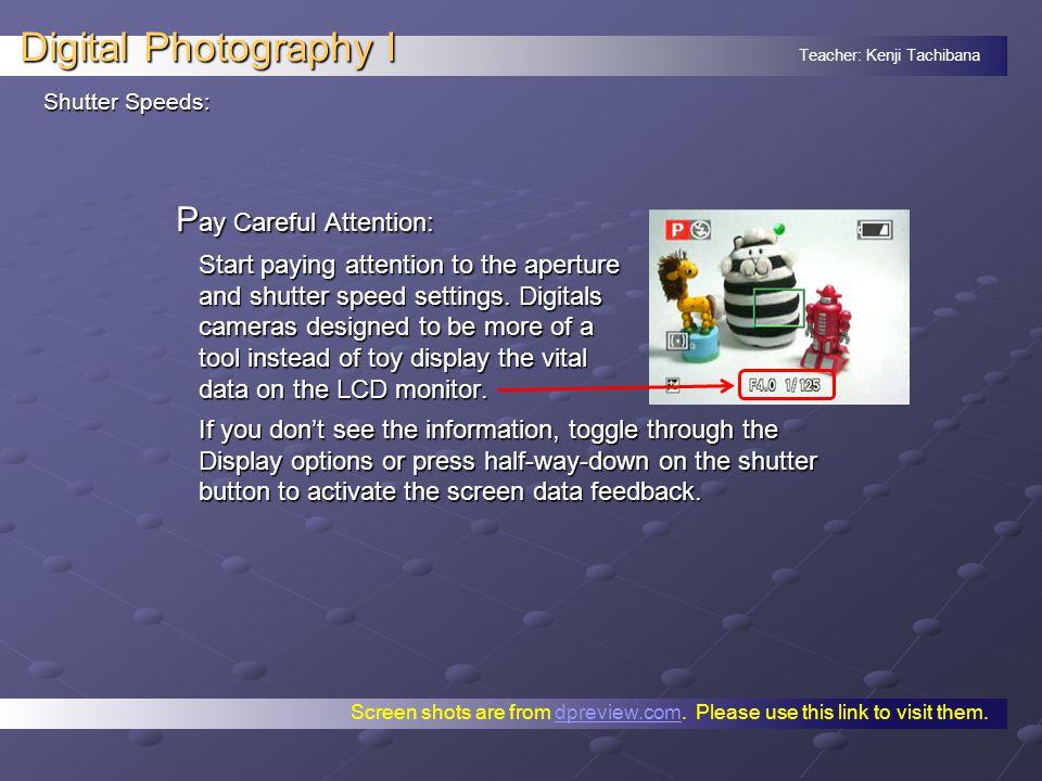 Teacher: Kenji Tachibana Digital Photography I Shutter Speeds: D isplay Options: Get familiar with your Display options.