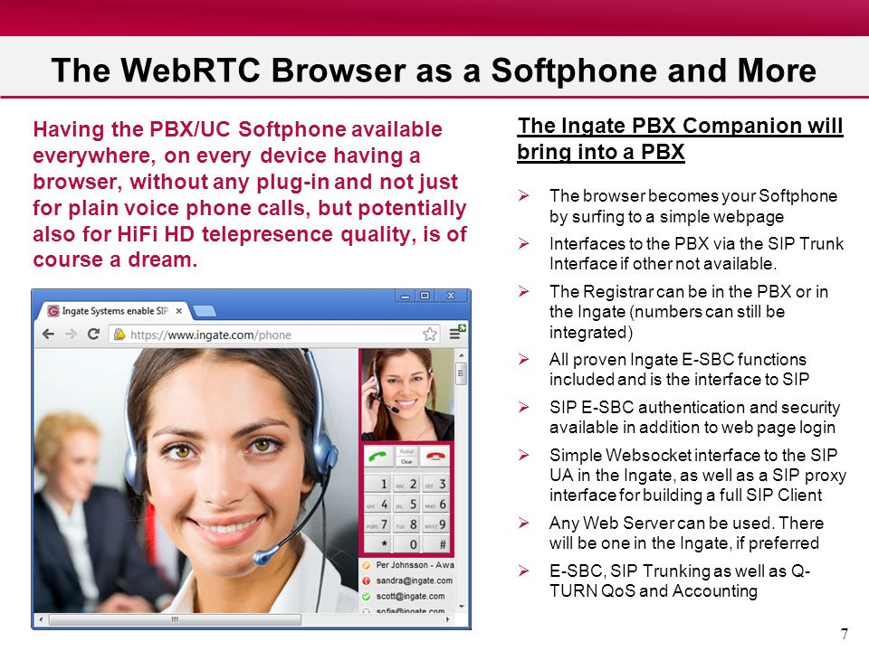 7 The WebRTC Browser as a Softphone and More Having the PBX/UC Softphone available everywhere, on every device having a browser, without any plug-in a
