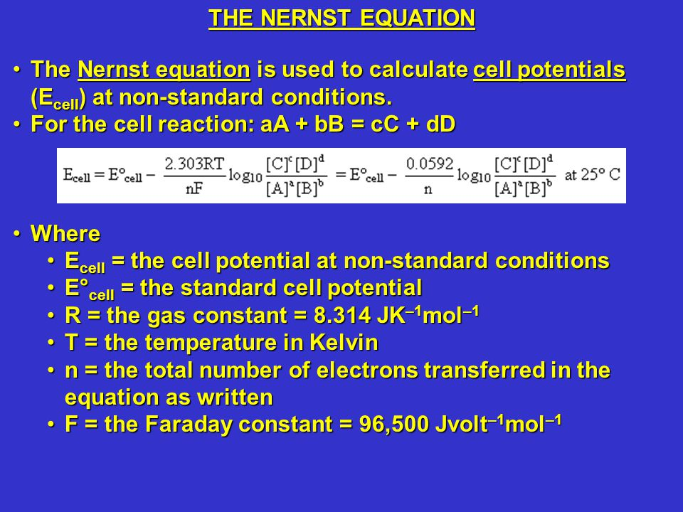 The Nernst equation is used to calculate cell potentials (E cell ) at non-standard conditions.The Nernst equation is used to calculate cell potentials