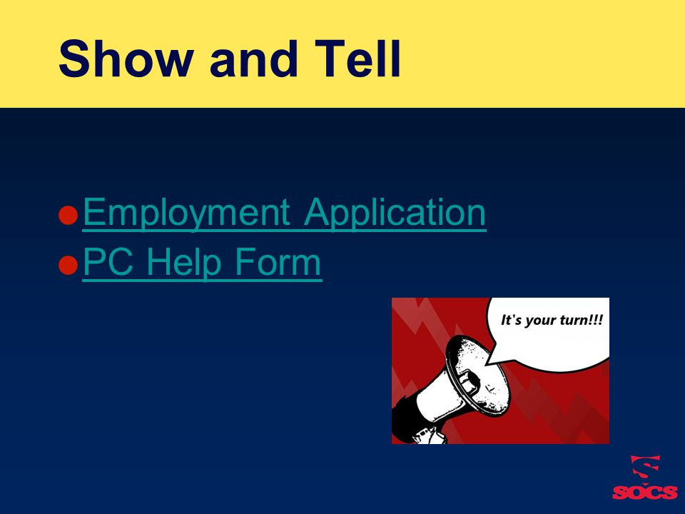 Show and Tell  Employment Application Employment Application  PC Help Form PC Help Form