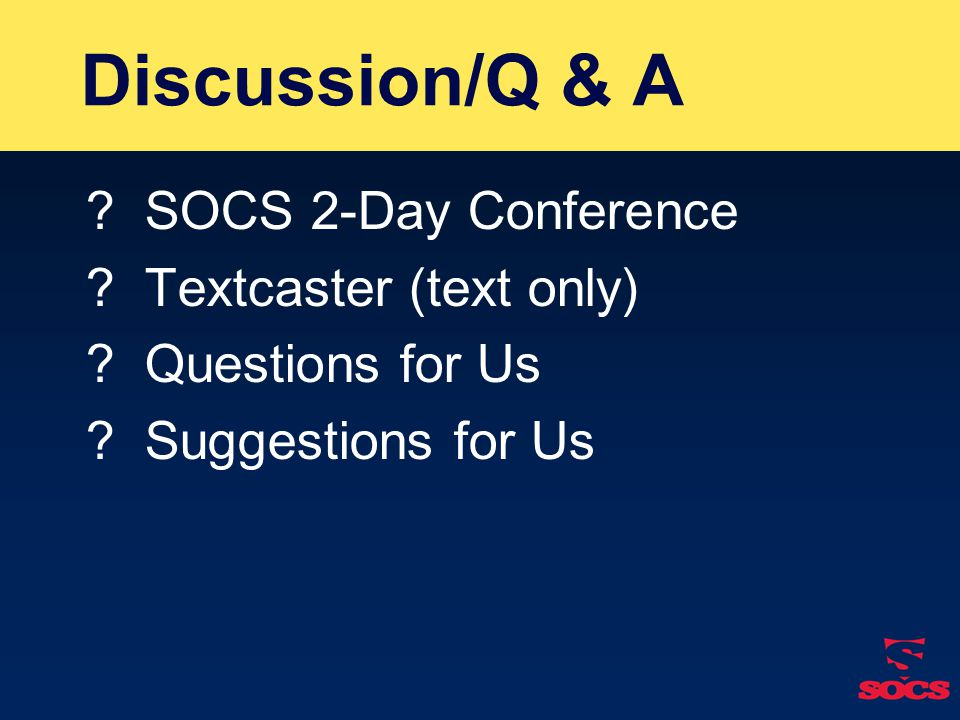 Discussion/Q & A . SOCS 2-Day Conference . Textcaster (text only) .