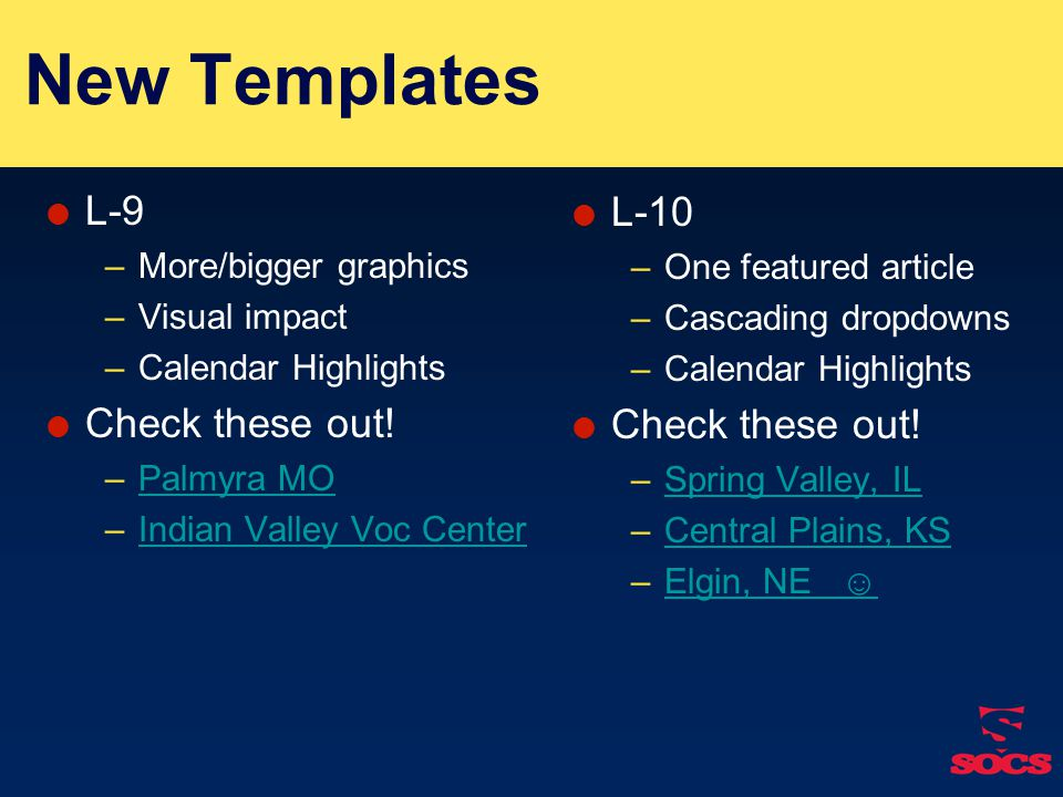 New Templates  L-9 –More/bigger graphics –Visual impact –Calendar Highlights  Check these out.