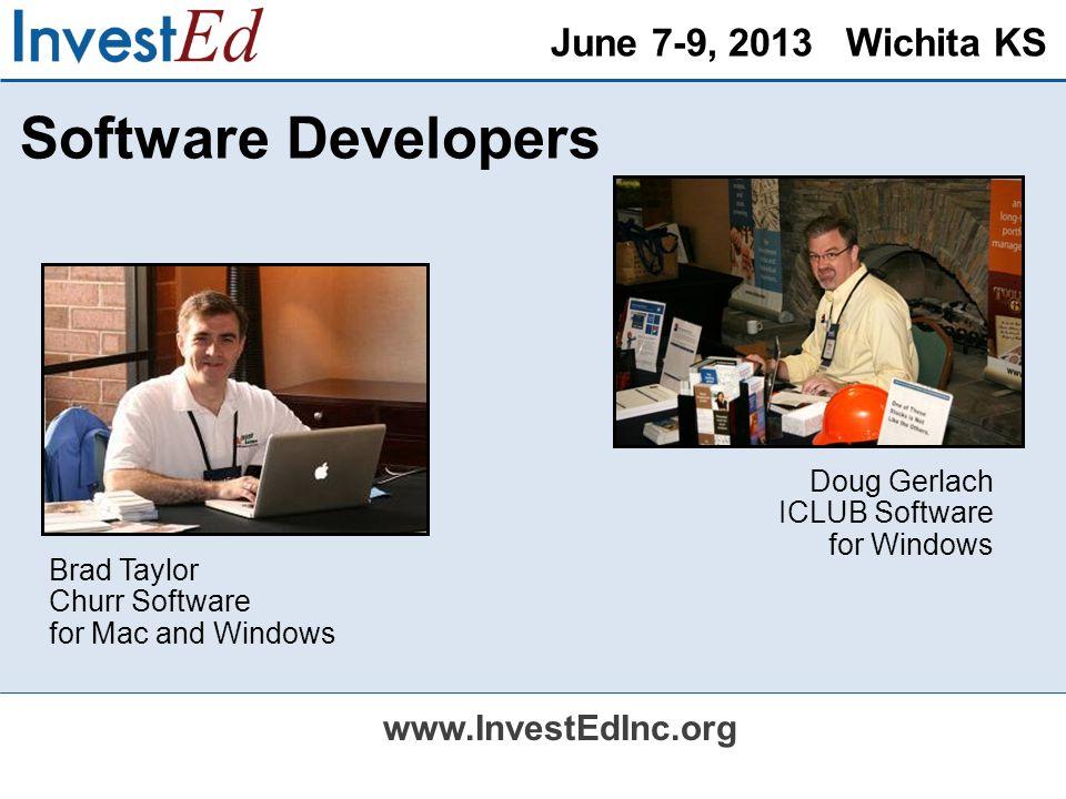 June 7-9, 2013 Wichita KS www.InvestEdInc.org Software Developers Brad Taylor Churr Software for Mac and Windows Doug Gerlach ICLUB Software for Windows