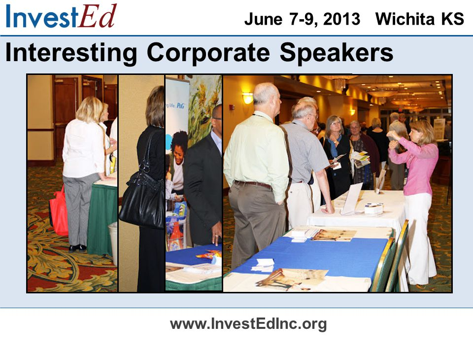 June 7-9, 2013 Wichita KS www.InvestEdInc.org Interesting Corporate Speakers