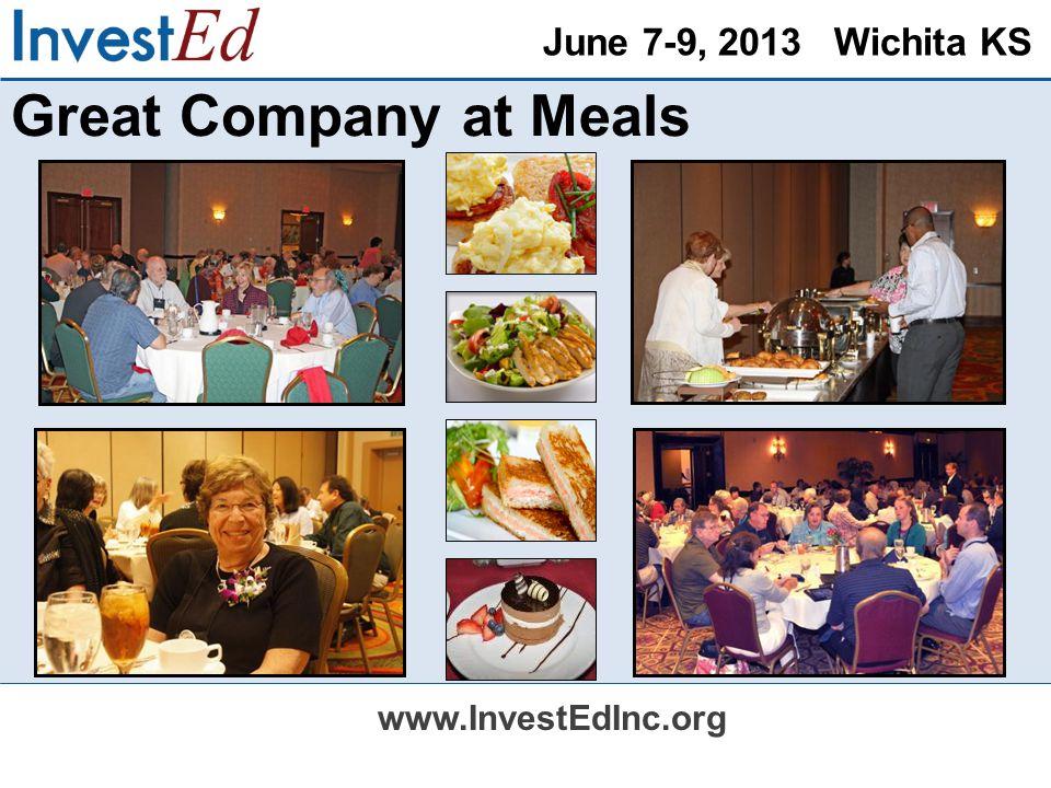 June 7-9, 2013 Wichita KS www.InvestEdInc.org Great Company at Meals