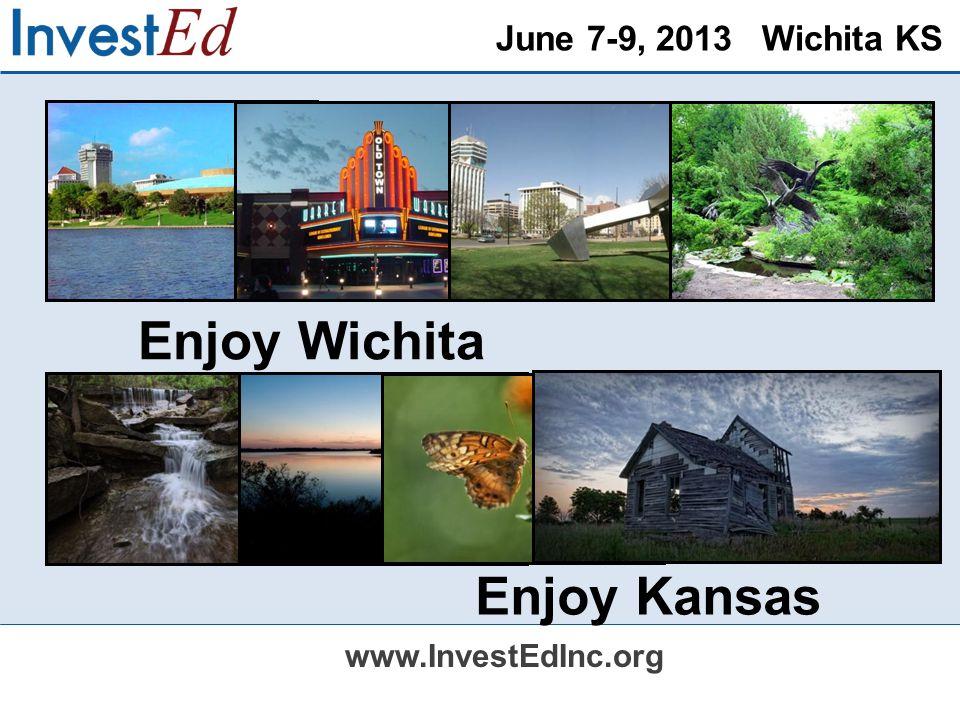 June 7-9, 2013 Wichita KS www.InvestEdInc.org Enjoy Wichita Enjoy Kansas