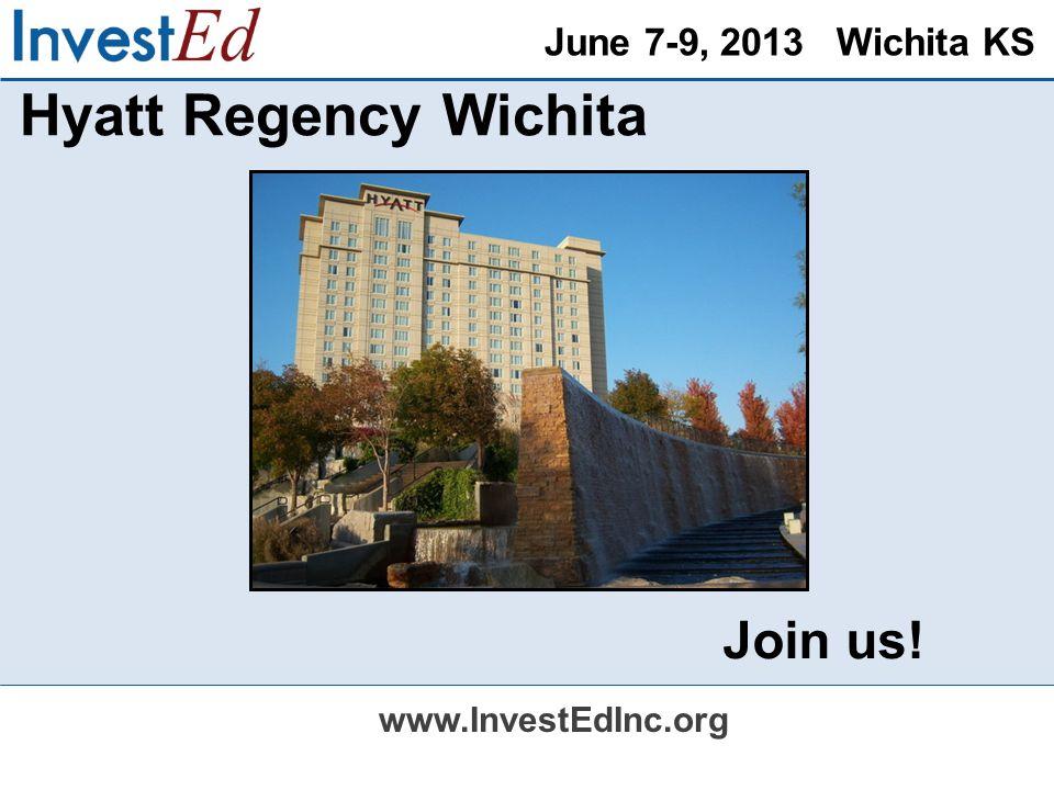 June 7-9, 2013 Wichita KS www.InvestEdInc.org Hyatt Regency Wichita Join us!