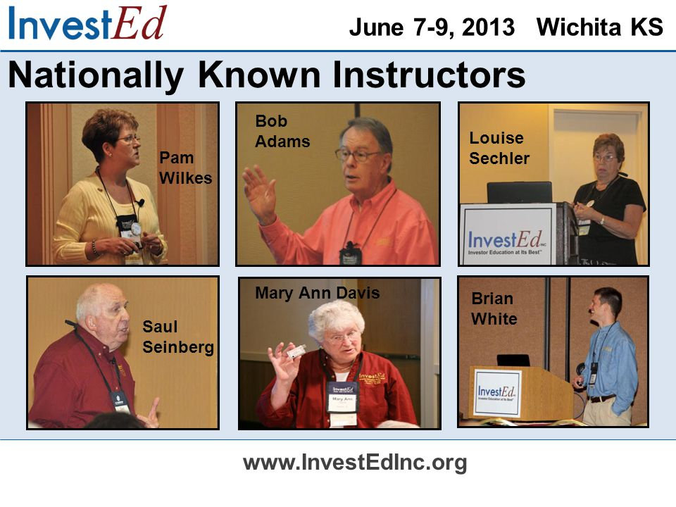 June 7-9, 2013 Wichita KS www.InvestEdInc.org Innovative General Sessions Topics  Why You Really MUST Use Technical Analysis  How to Use Cash Flow Statements  Sector Rotation Models  Can You Spell S-E-L-L?