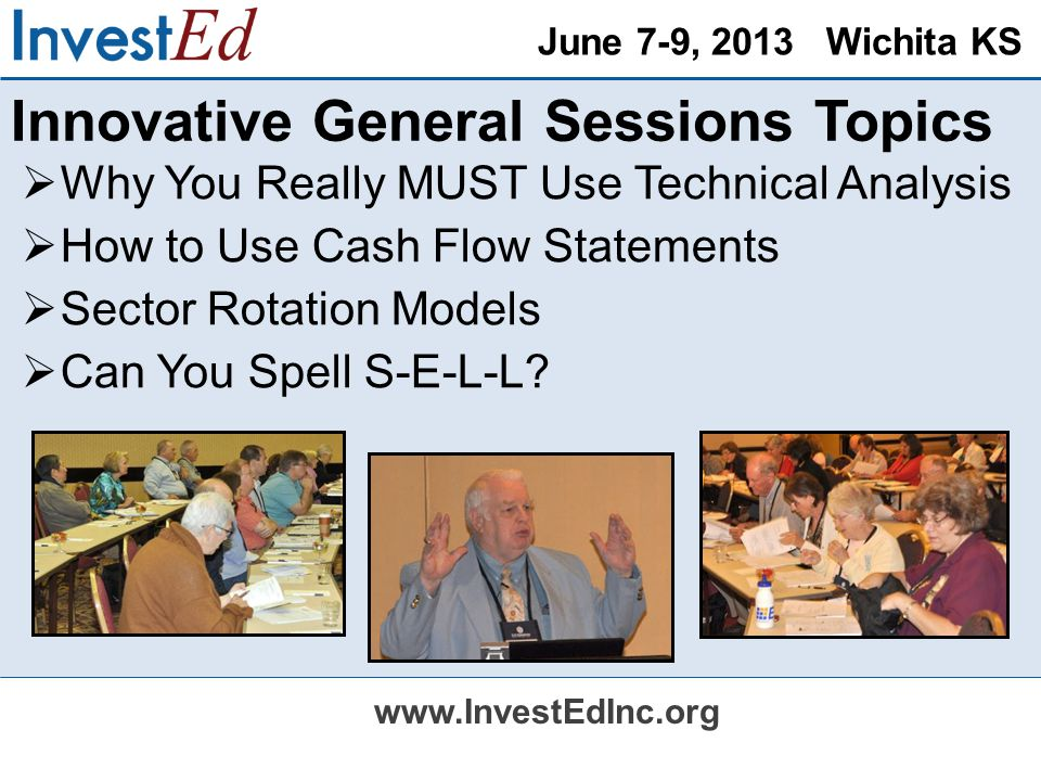 June 7-9, 2013 Wichita KS www.InvestEdInc.org Outstanding Computer/Tech Sessions  Social Media for the Rest of Us  Is Your Smartphone Smart.