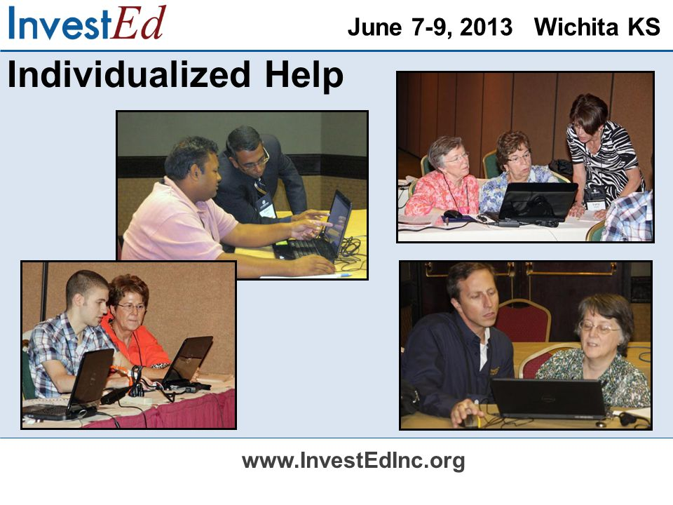 June 7-9, 2013 Wichita KS www.InvestEdInc.org Individualized Help