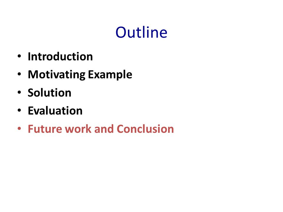 Outline Introduction Motivating Example Solution Evaluation Future work and Conclusion