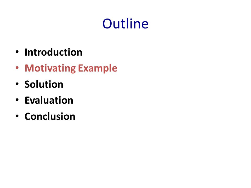 Outline Introduction Motivating Example Solution Evaluation Conclusion