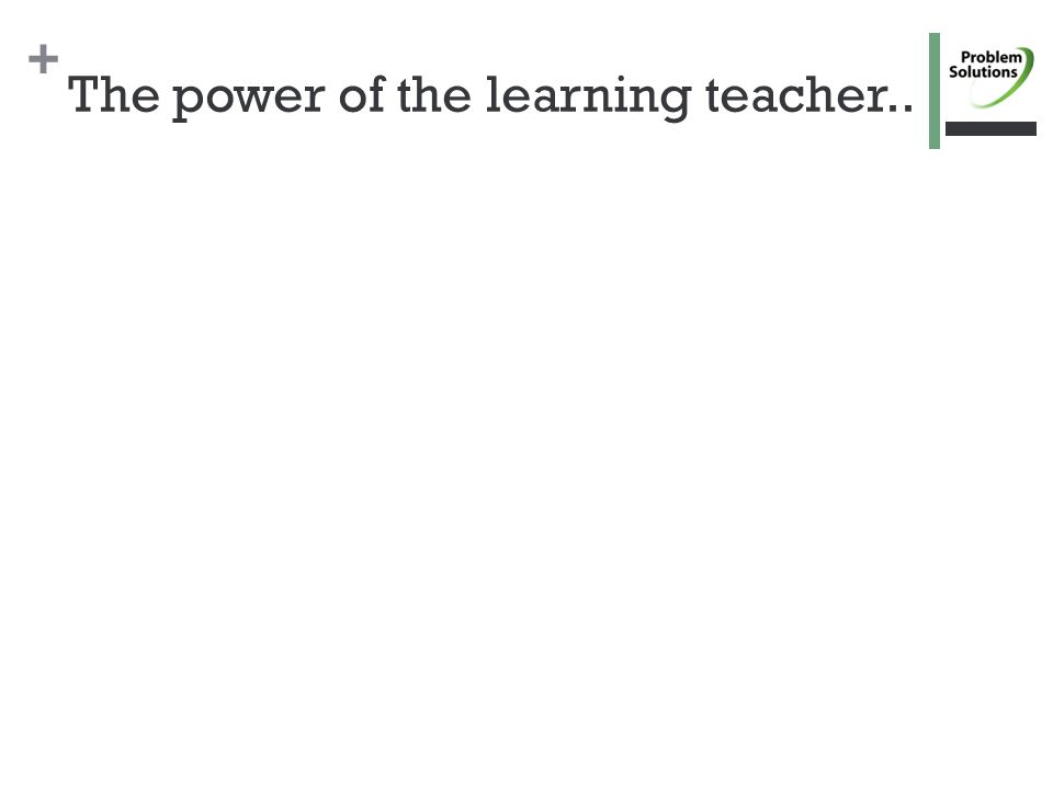 + The power of the learning teacher..