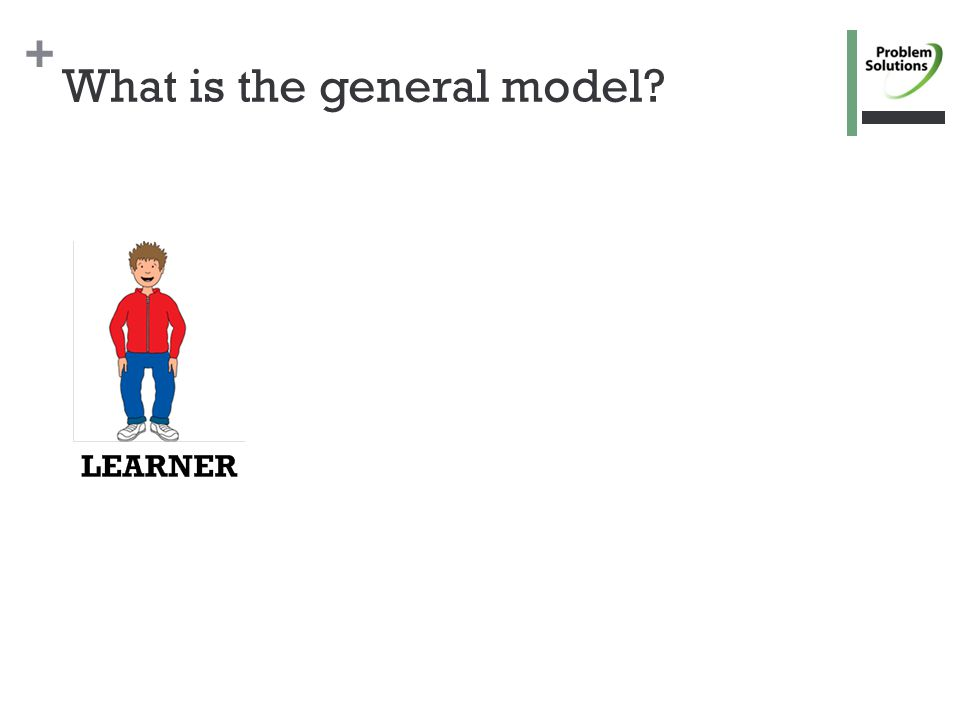 + What is the general model?