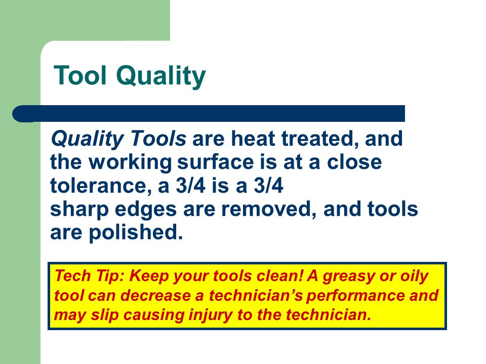 Quality Tools are heat treated, and the working surface is at a close tolerance, a 3/4 is a 3/4 sharp edges are removed, and tools are polished.