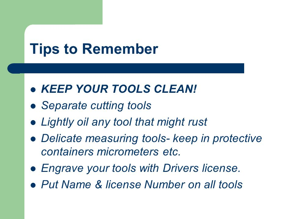 Tips to Remember KEEP YOUR TOOLS CLEAN.