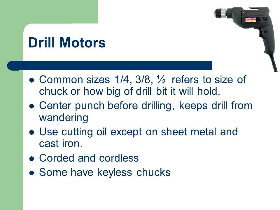 Types of materials - carbon steel – Cheap drill bit - high speed steel (HSS) better - Titanium & Cobalt best Shanks - straight - turned down - tapered
