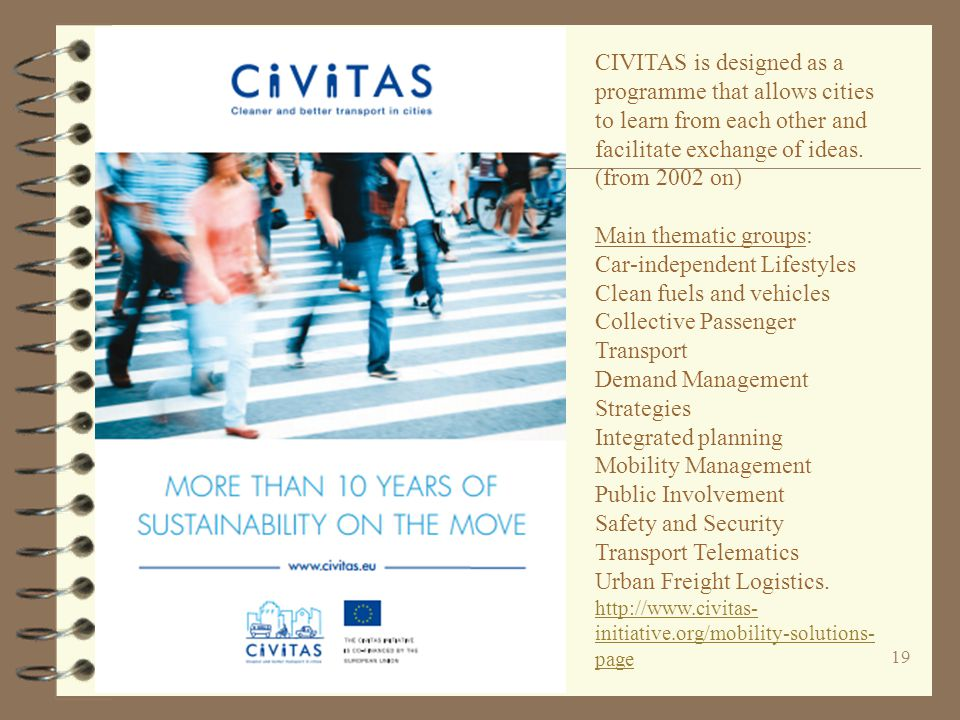 19 CIVITAS is designed as a programme that allows cities to learn from each other and facilitate exchange of ideas.