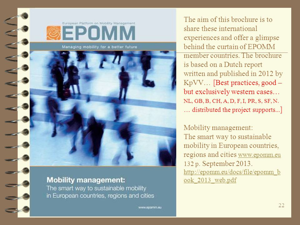 22 The aim of this brochure is to share these international experiences and offer a glimpse behind the curtain of EPOMM member countries.