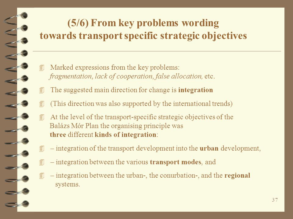 (5/6) From key problems wording towards transport specific strategic objectives 37 4 Marked expressions from the key problems: fragmentation, lack of cooperation, false allocation, etc.