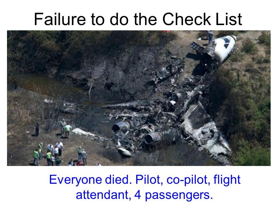 Failure to do the Check List Everyone died. Pilot, co-pilot, flight attendant, 4 passengers.
