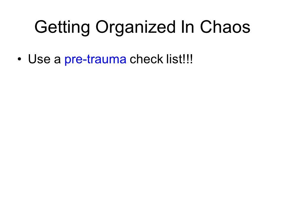 Getting Organized In Chaos Use a pre-trauma check list!!!