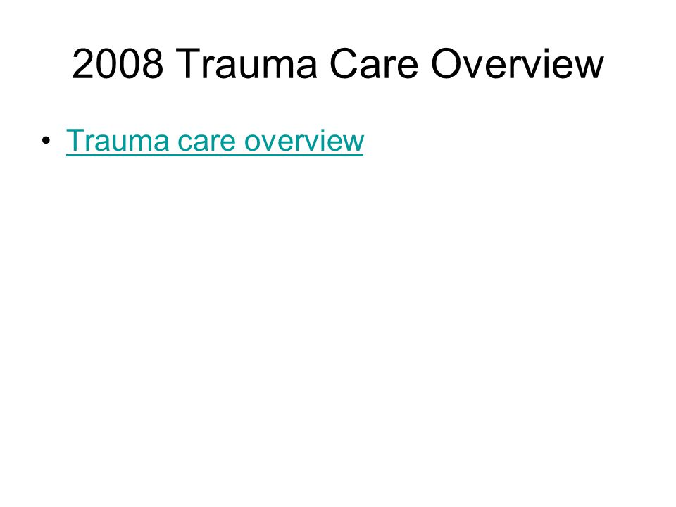 2008 Trauma Care Overview Trauma care overview