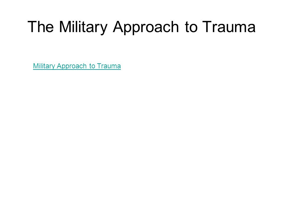 The Military Approach to Trauma Military Approach to Trauma