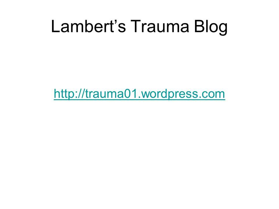 Lambert's Trauma Blog http://trauma01.wordpress.com