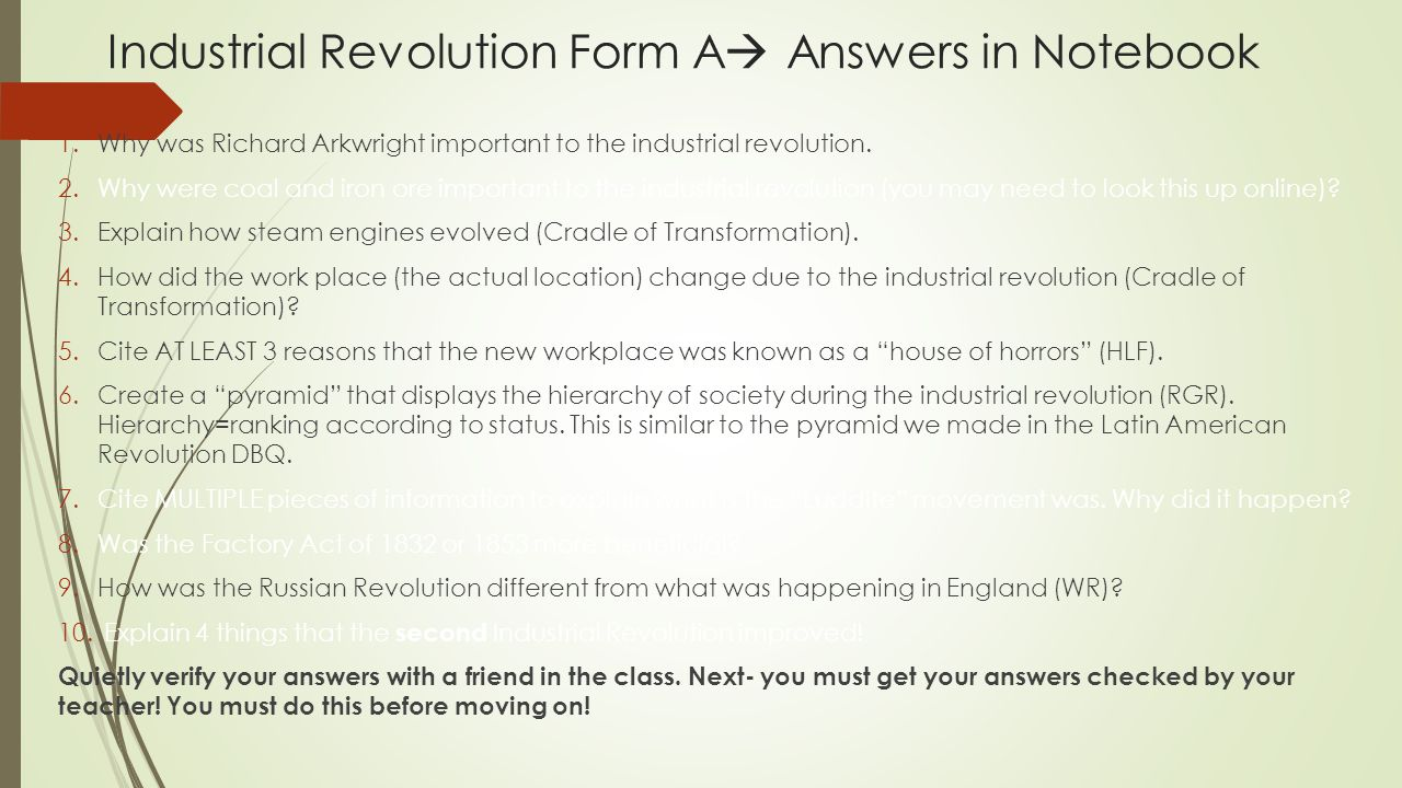 Industrial Revolution Form A  Answers in Notebook 1.Why was Richard Arkwright important to the industrial revolution. 2.Why were coal and iron ore im