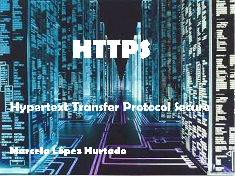 HTTPS Hypertext Transfer Protocol Secure Marcela López Hurtado
