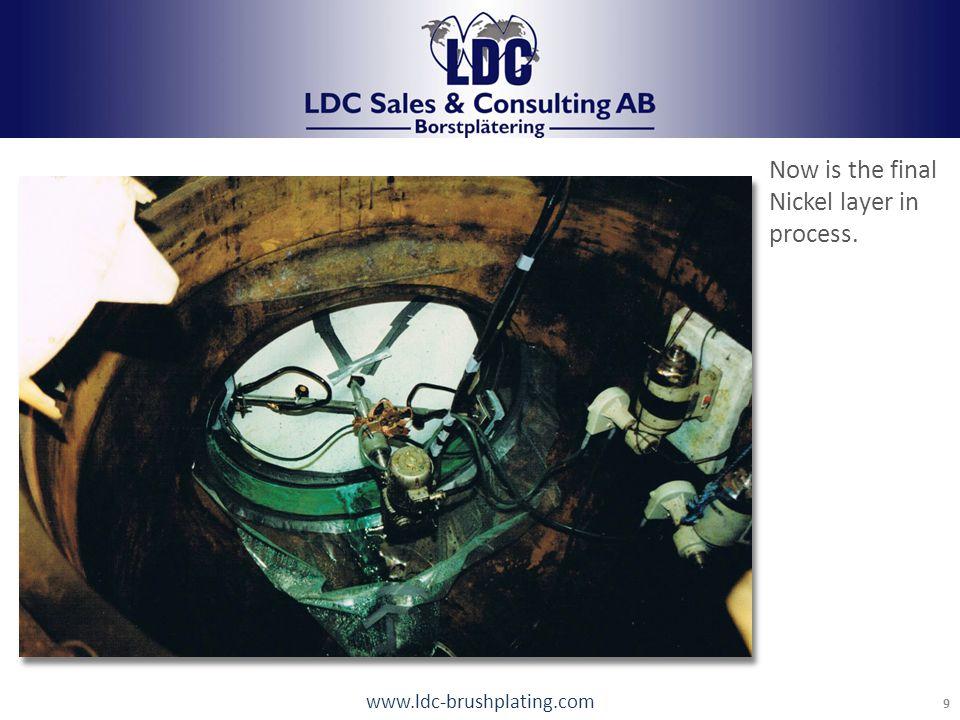 www.ldc-brushplating.com 9 LDC Brushplating Tel: +46 248 17440 info@LDCab.se Now is the final Nickel layer in process.