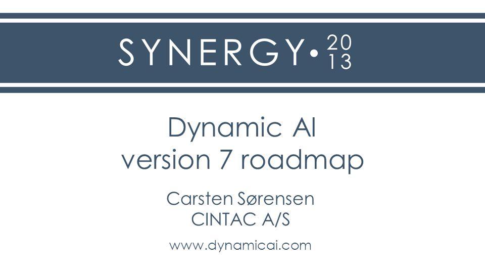 Dynamic AI version 7 roadmap Carsten Sørensen CINTAC A/S www.dynamicai.com