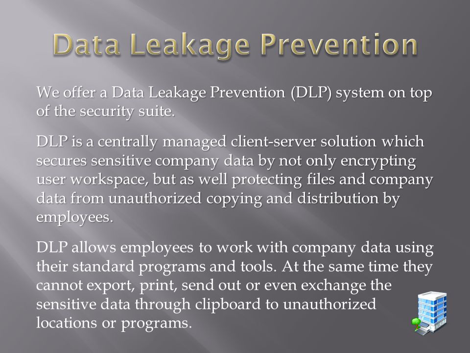 We offer a Data Leakage Prevention (DLP) system on top of the security suite.