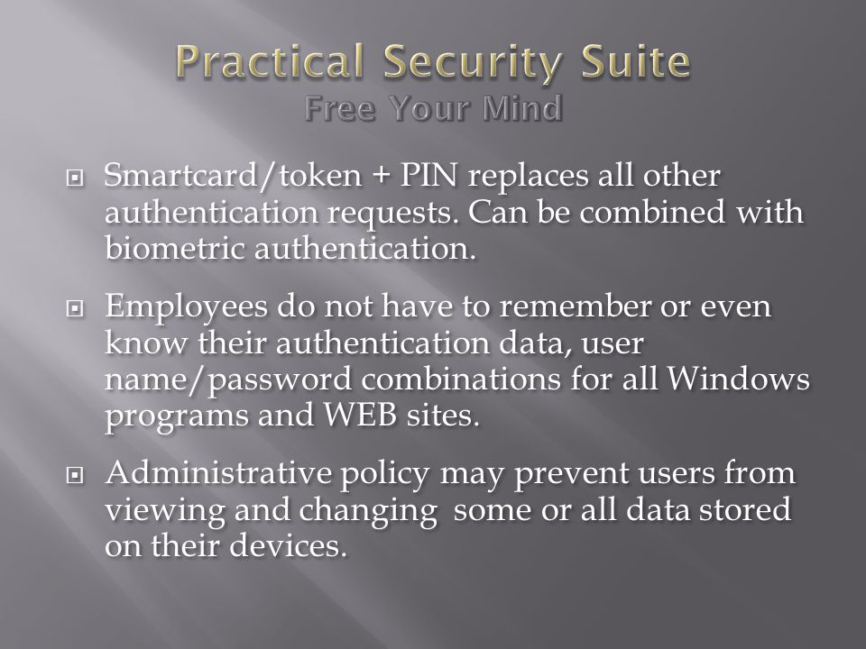  Smartcard/token + PIN replaces all other authentication requests.