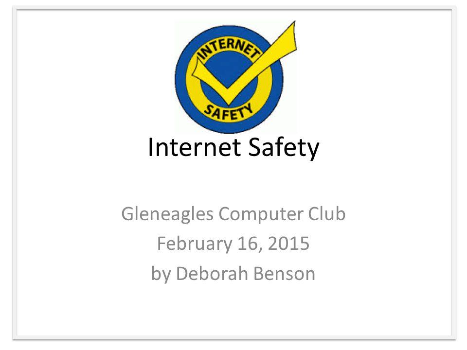 Internet Safety Gleneagles Computer Club February 16, 2015 by Deborah Benson