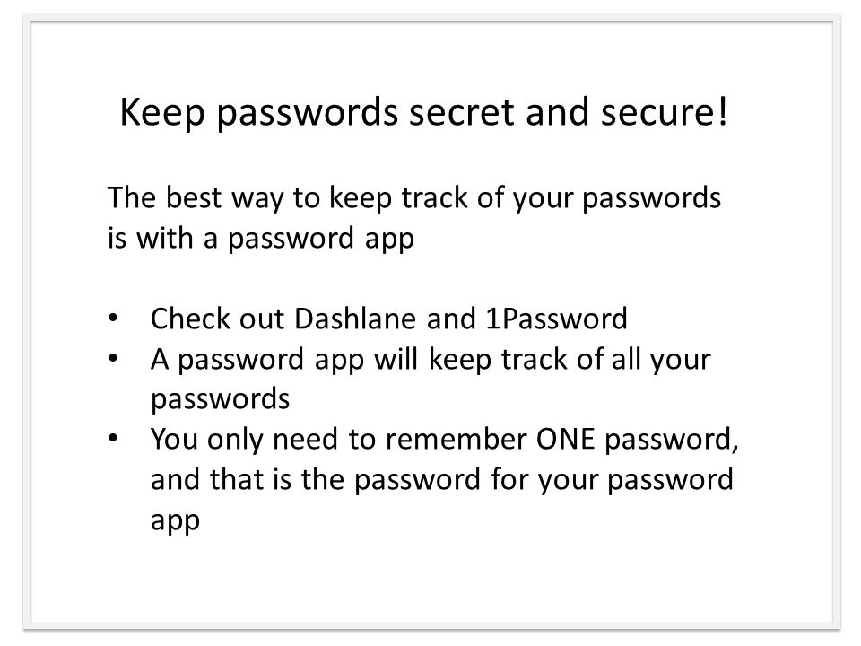 Keep passwords secret and secure.